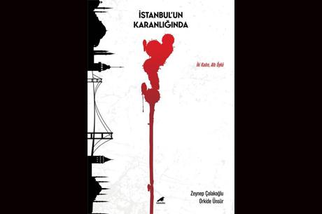 İstanbul`un Karanlığında İki Kadın Yazar…