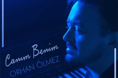 """Orhan Ölmez`in Yeni Teklisi """"Canım Benim"""""""