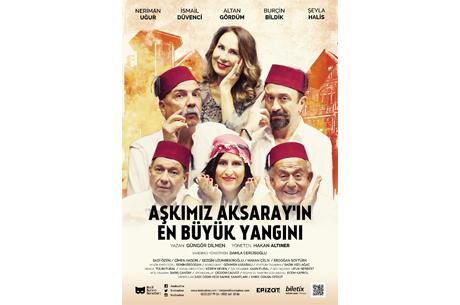'Aşkımız Aksaray'ın En Büyük Yangını' 12 Ekim`de Prömiyer!