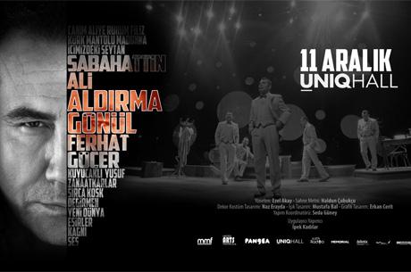 """""""Aldırma Gönül"""" 11 Aralık`ta Uniq Hall Sahnesinde Perdelerini Açıyor"""